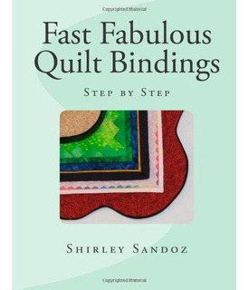 Fast Fabulous Quilt Bindings: Step By Step