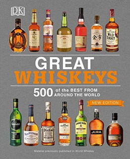 Book : Great Whiskeys 500 Of The Best From Around The World.
