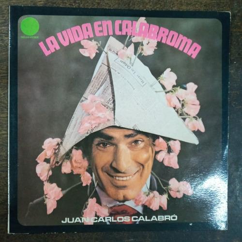La Vida En Calabroma * Juan C. Calabro * Sello Verde 5028 *