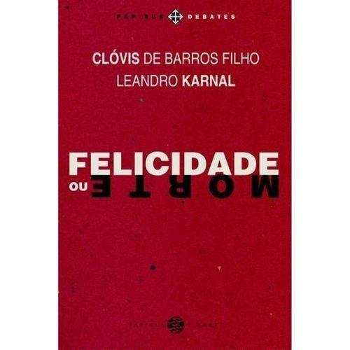 Livro Felicidade Ou Morte Leandro Karnal E Clóvis