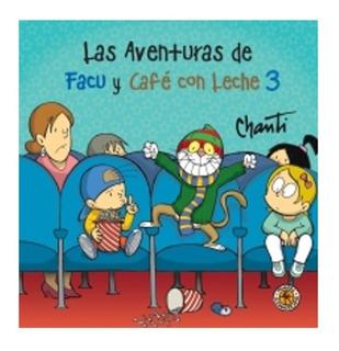 ** Las Aventuras De Facu Y Cafe Con Leche 3 ** Chanti