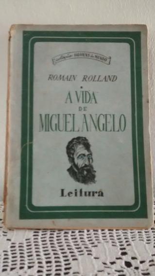 A Vida De Miguel Angelo - Romain Rolland