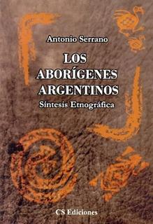 Los Aborigenes Argentinos - Serrano, Antonio