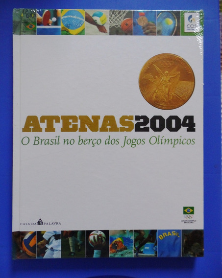 Livro Atenas 2004 O Br No Berço Dos Jogos Olímpicos Lacrado