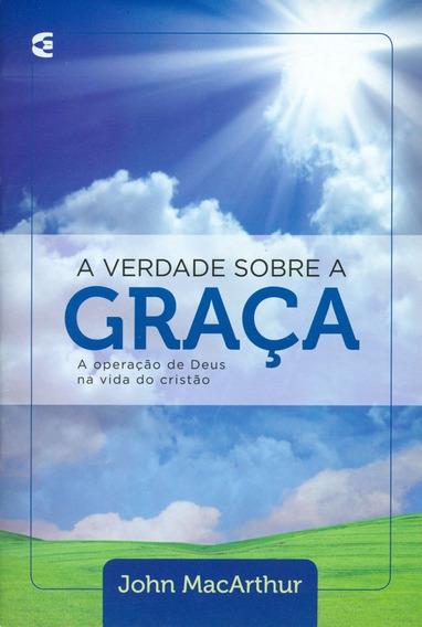 Livro John Macarthur - A Verdade Sobre A Graça