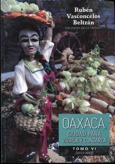 Oaxaca Ciudad Para Vivirla Y Contarla Vi 2012-2013