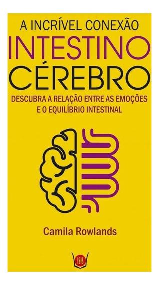Livro Incrivel Conexão Intestino Cerebro - Editora Isis