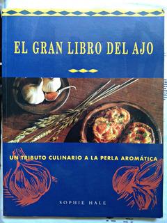 El Gran Libro Del Ajo Tributo Culinario A La Perla Aromática