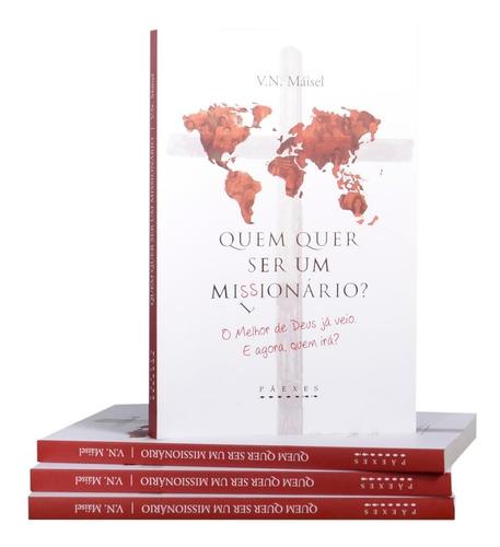 Quem Quer Ser Um Missionário - Maisel Rocha