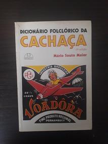 Dicionário Folclórico Da Cachaça - Mário Souto Maior