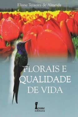 Florais E Qualidade De Vida - Eliane Teixeira De Almeida