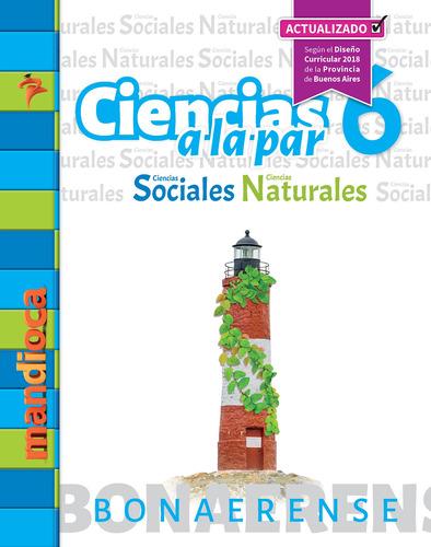 Ciencias A La Par 6 Bonaerense (actualizado) - Ed. Mandioca