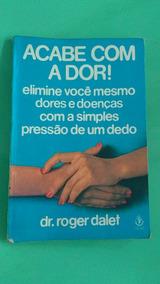 Livro: Acabe Com A Dor De Dr. Roger Dalet