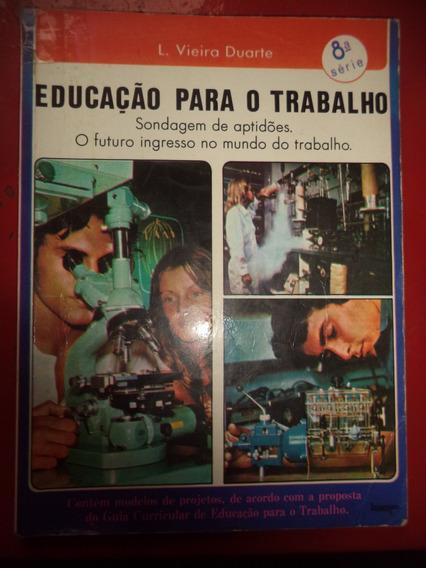 Educação Para O Trabalho 8ª Serie De 1980 - L Vieira Duarte