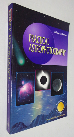 Practical Astrophotography - Jeffrey R. Charles