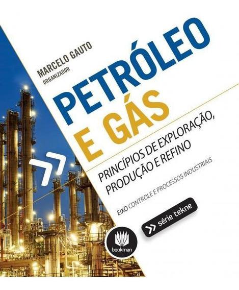 Petroleo E Gas - Principios De Exploracao, Producao E Refino
