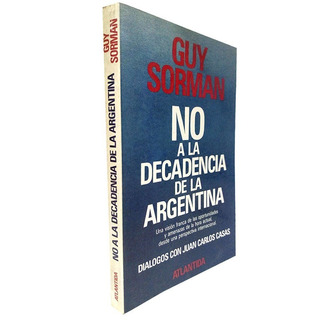 No A La Decadencia De La Argentina - Guy Sorman