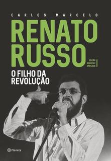 Renato Russo - O Filho Da Revolução - Edição Revista E A