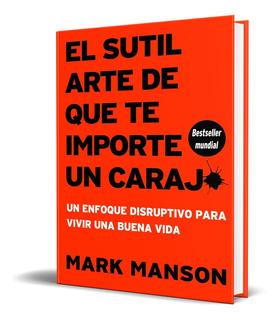 El Sutil Arte De Que Te Importe Un Carajo - M. Manson
