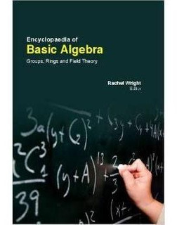 Encyclopaedia Of Basic Algebra: Groups, Rings, And Field The