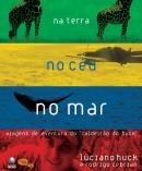 Na Terra No Céu No Mar - Viagens De Aven Luciano Huck / Rod