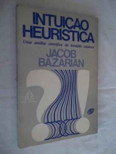 Livro - Intuição Heurística - Jacob Bazarian - Alfa-omega