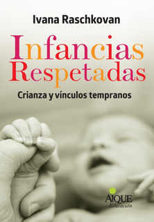 Infancias Respetadas - Crianza Y Vinculos Tempranos