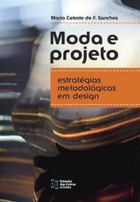 Moda E Projeto. Estratégias Metodológicas Em Design