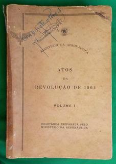 Rara Publicação Atos Da Revolução De 1964 Aeronáutica