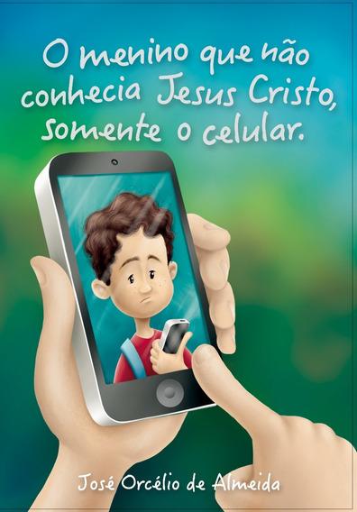 Livro O Menino Que Não Conhecia Jesus, Somente O Celular
