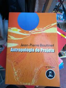 Livro Antropologia Do Projeto Jean-pierre Boutinet