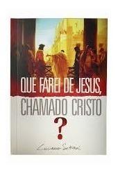 Livro Luciano Subirá - Que Farei De Jesus,chamado Cristo?