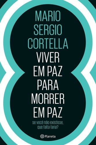 Livro Mario Sergio Cortella - Viver Em Paz P/morrer Em Paz