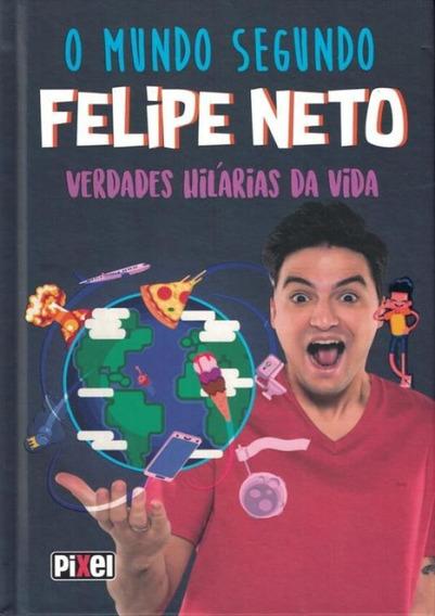 Mundo Segundo Felipe Neto, O - Verdades Hilarias Da Vida