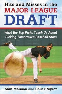 Hits And Misses In The Major League Draft - Alan Maimon
