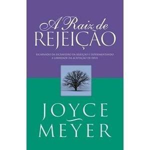 A Raiz De Rejeição Joyce Meyer Livro