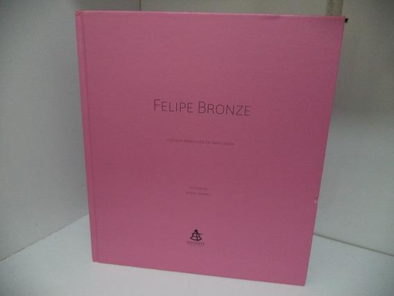 Livro Felipe Bronze - Cozinha Brasileira De Vanguarda