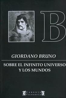 Sobre El Infinito Universo Y Los Mundos - Giordano Bruno