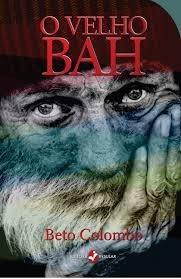 O Velho Bah - Um Romance Filosofico Beto Colombo