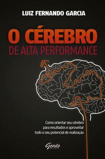 Cerebro De Alta Performance,o - Como Orientar Seu Cerebro
