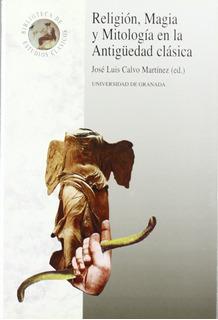 Religión, Magia Y Mitología En La Antigüedad Clásica