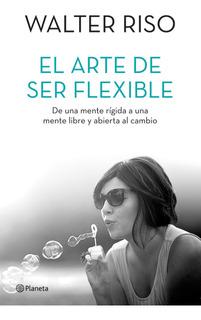 El Arte De Ser Flexible De Walter Riso - Planeta
