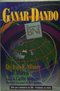Ganar Dando La Historia De Bni / Dr. Ivan R. Misner, Jeff M