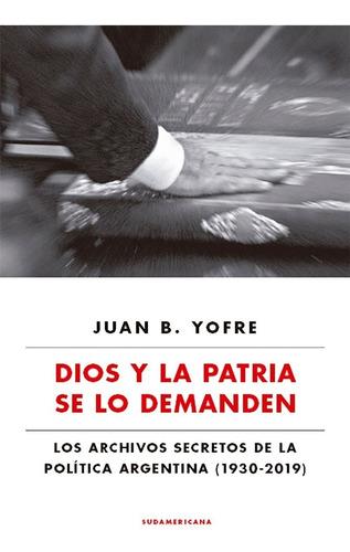 Dios Y La Patria Se Lo Demanden - Juan B. Yofre