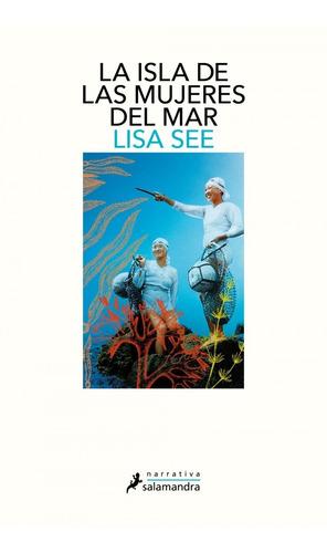 La Isla De Las Mujeres Del Mar. Lisa See. Salamandra