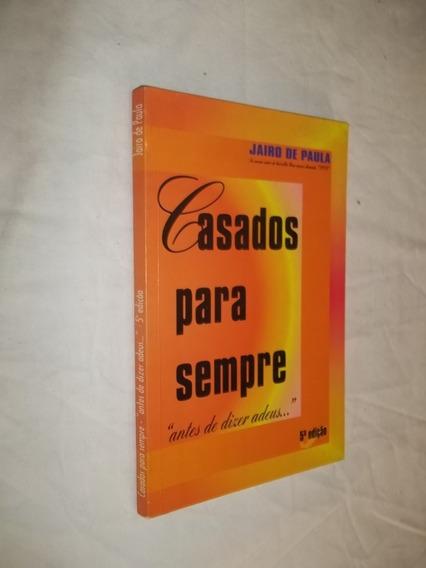 Livro - Casados Para Sempre - Jairo De Paula - 5ª Edição