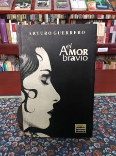 El Amor Bravío Por Arturo Guerrero Relatos