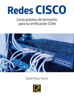 Libro Redes Cisco. Curso Práctico Para La Certificación Ccna