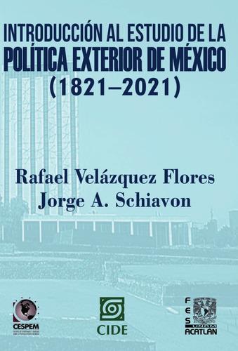 Imagen 1 de 4 de Estudio De La Política Exterior De México (1821-2021)
