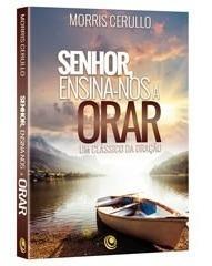 Livro Senhor, Ensina-nos A Orar- Morris Cerullo Frete Grátis